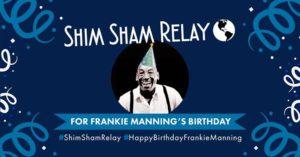 Global #ShimShamRelay for Frankie Manning's Birthday!